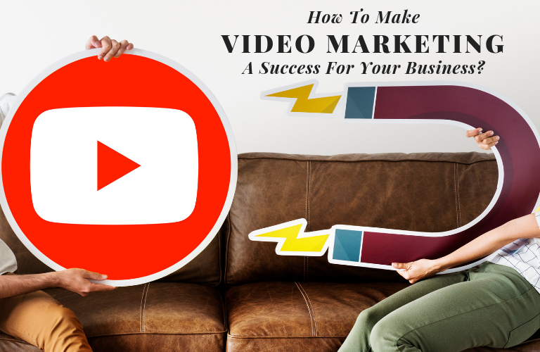 How To Make Video Marketing A Success For Your Business?